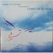 Chris de Burgh‎–Spark To A Flame (The Very Best Of Chris De Burgh)