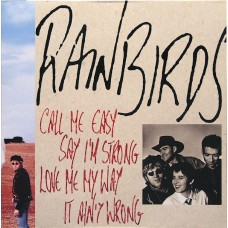 Rainbirds ‎– Call Me Easy Say I'm Strong Love Me My Way It Ain't Wrong