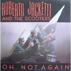 Roberto Jacketti And The Scooters ‎– Oh... Not Again